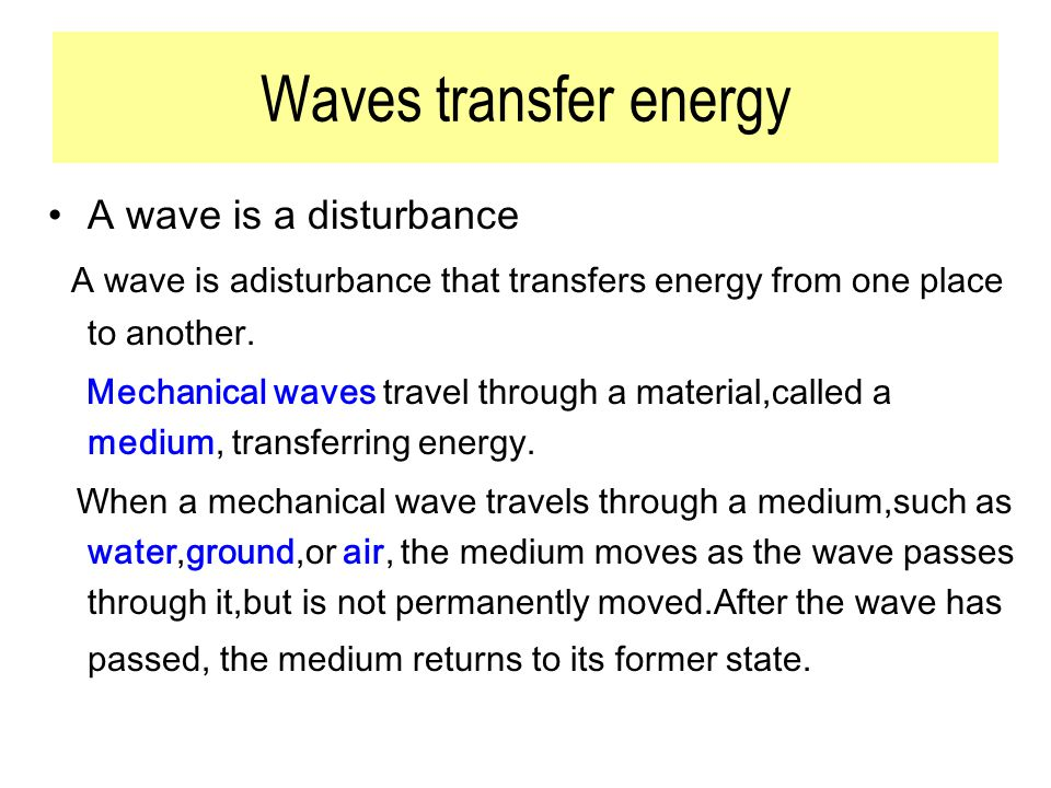 Waves transfer energy A wave is a disturbance