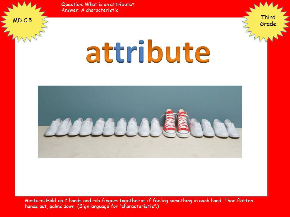 attribute Third Grade MD.C.5 Question: What is an attribute
