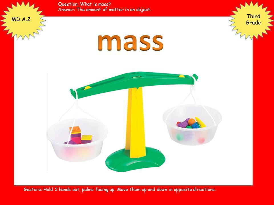 mass Third Grade MD.A.2 Question: What is mass