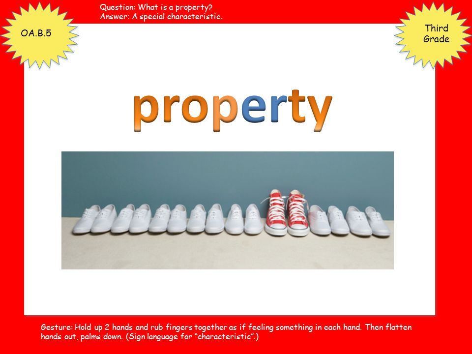 property Third Grade OA.B.5 Question: What is a property