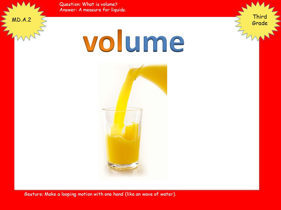volume Third Grade MD.A.2 Question: What is volume