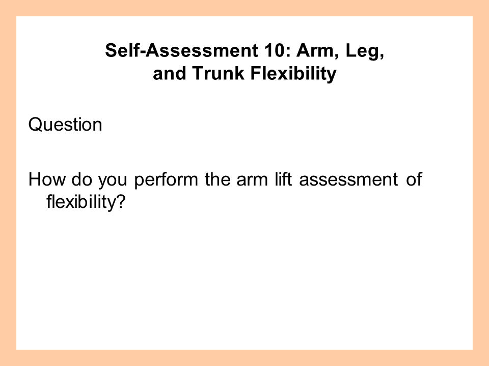 Self-Assessment 10: Arm, Leg, and Trunk Flexibility