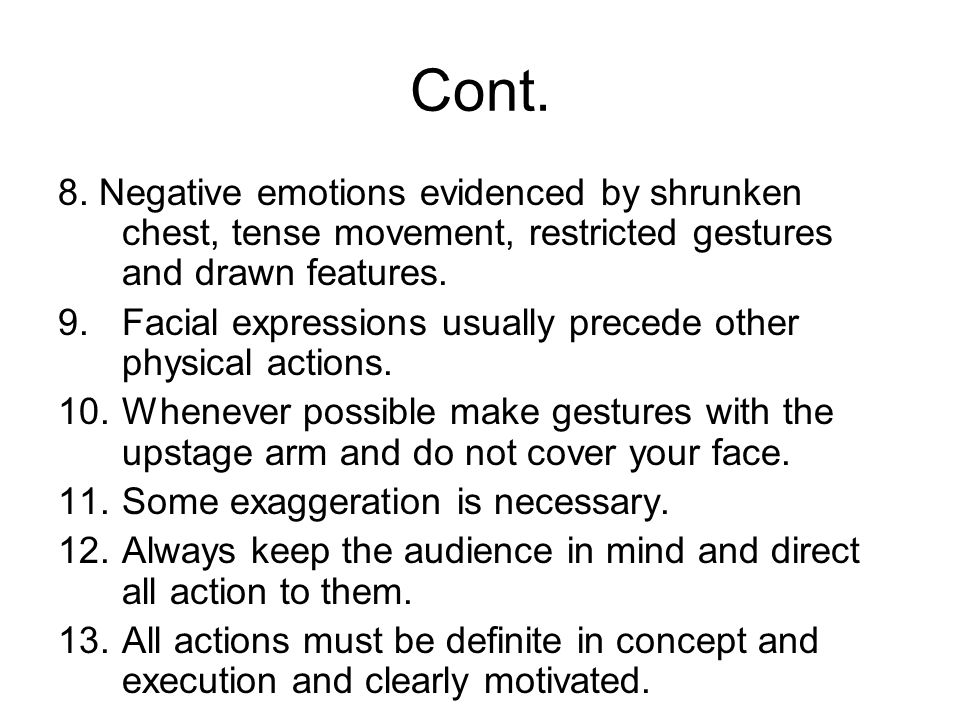 Cont. 8. Negative emotions evidenced by shrunken chest, tense movement, restricted gestures and drawn features.