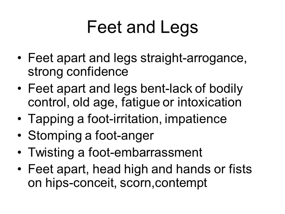 Feet and Legs Feet apart and legs straight-arrogance, strong confidence.