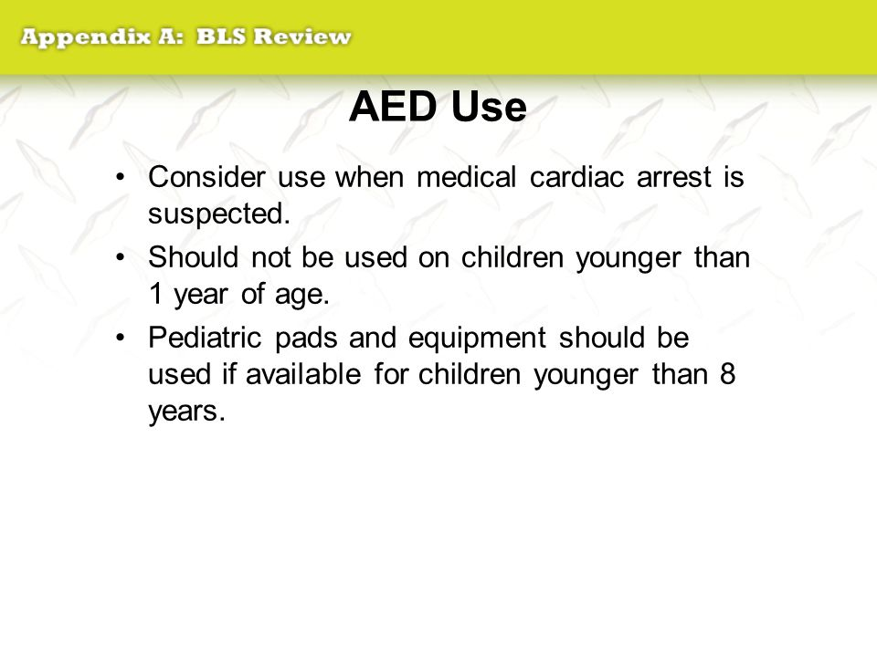 AED Use Consider use when medical cardiac arrest is suspected.