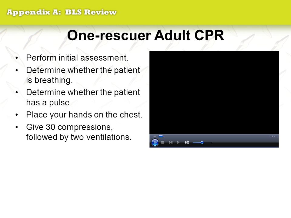 One-rescuer Adult CPR Perform initial assessment.