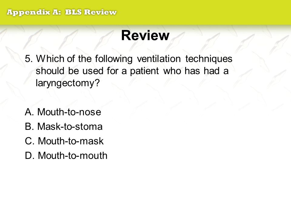 Review 5. Which of the following ventilation techniques should be used for a patient who has had a laryngectomy