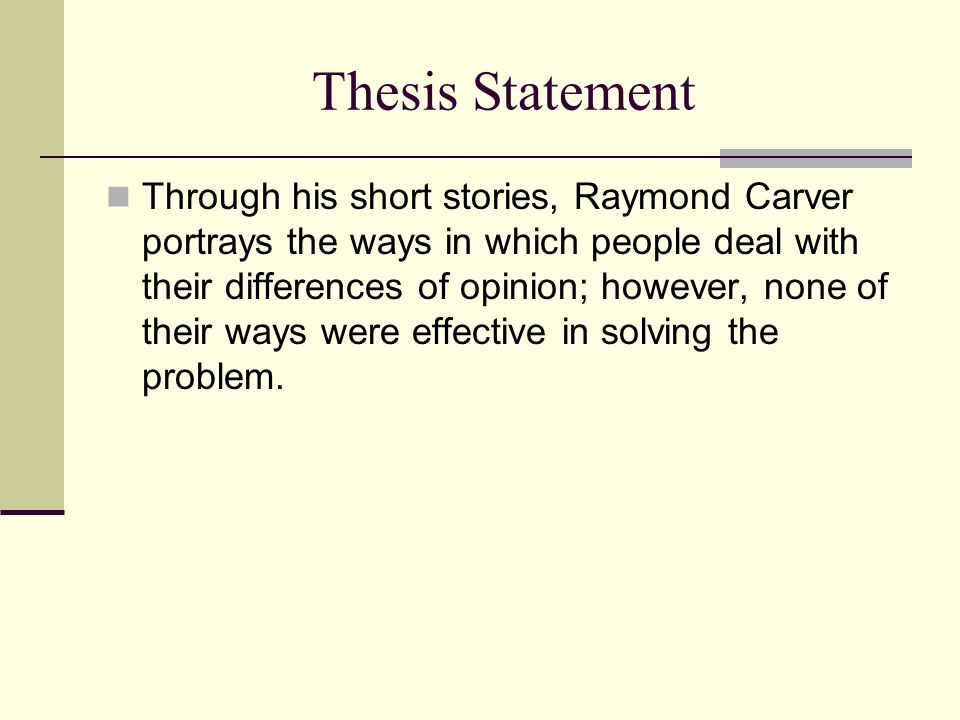 cathedral short story thesis statement Papers about short stories, also called literary analysis essays, allow writers to explain the basic elements of the story and make a deeper statement about the plot, characters, symbolism or theme.