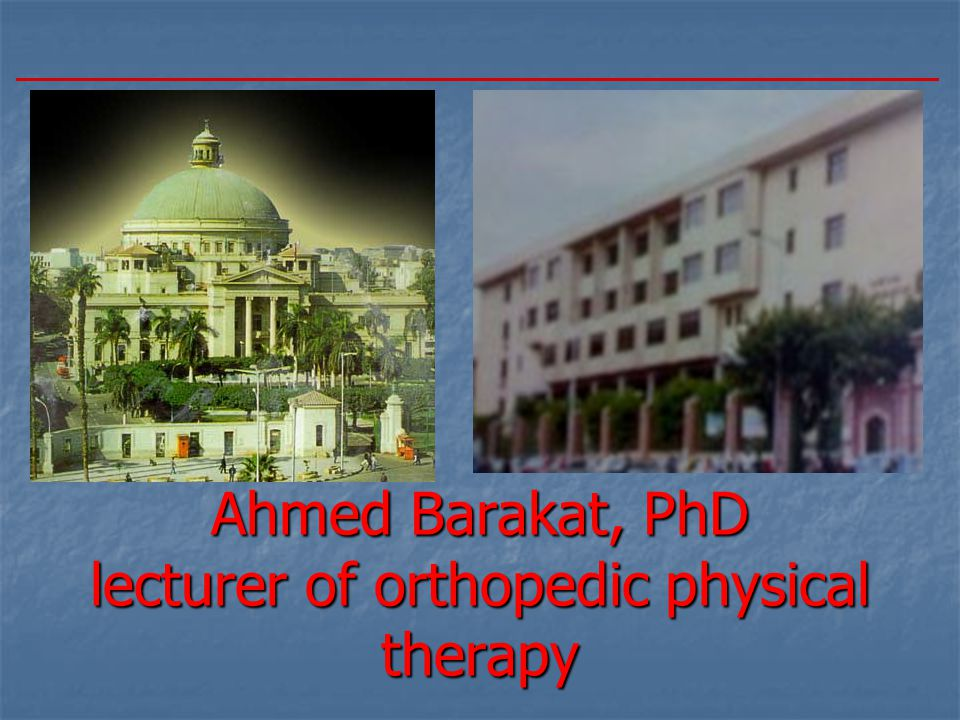 Ahmed Barakat, PhD lecturer of orthopedic physical therapy