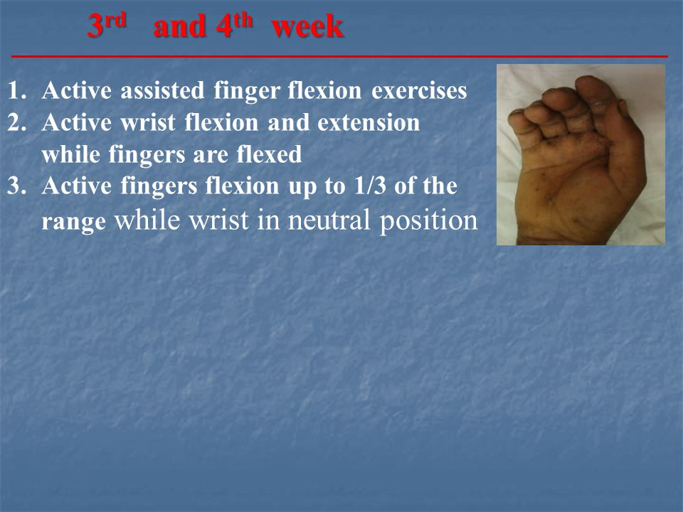 3rd and 4th week Active assisted finger flexion exercises
