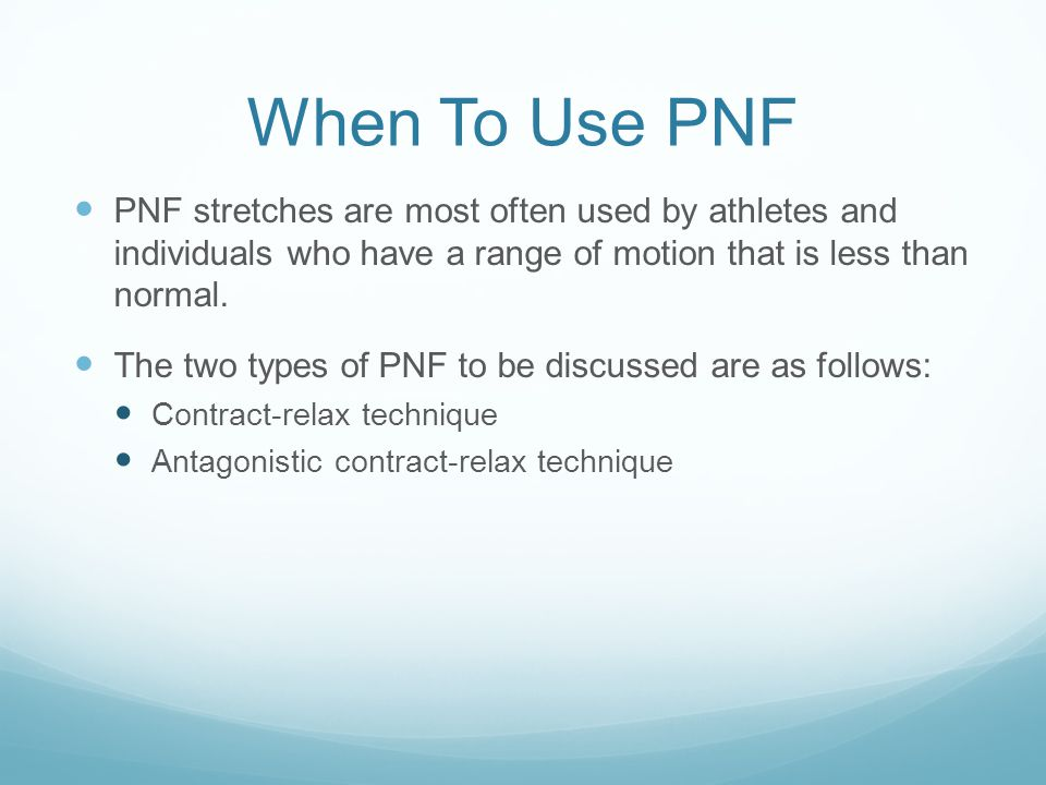 When To Use PNF PNF stretches are most often used by athletes and individuals who have a range of motion that is less than normal.