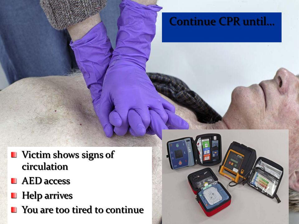 Continue CPR until… Victim shows signs of circulation AED access