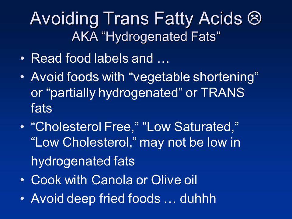 Avoiding Trans Fatty Acids  AKA Hydrogenated Fats