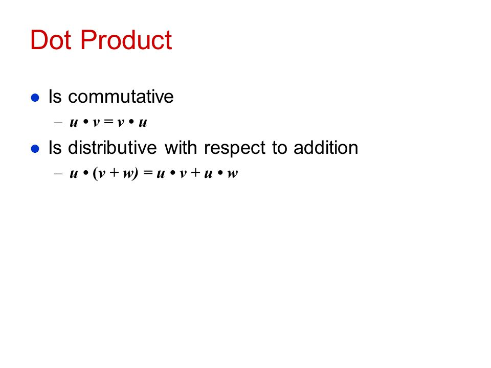 Dot Product Is commutative Is distributive with respect to addition