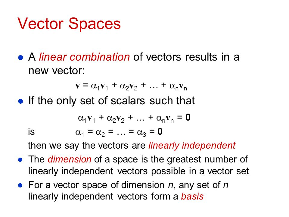 Vector Spaces A linear combination of vectors results in a new vector: