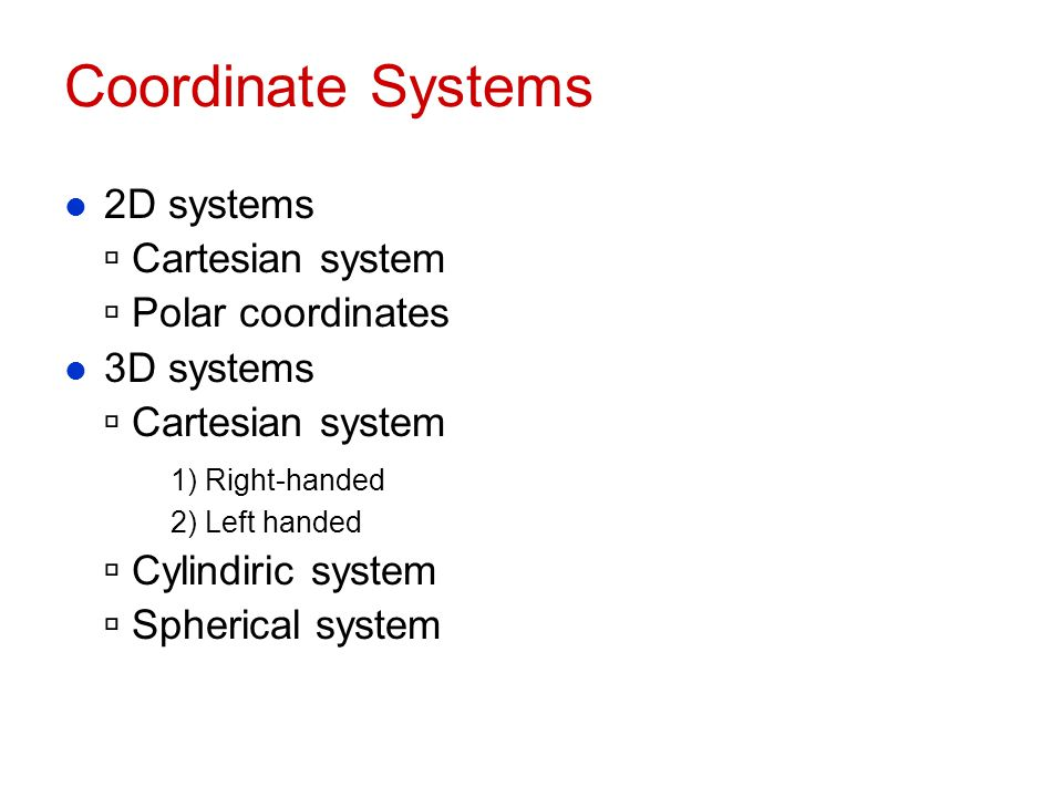 Coordinate Systems 2D systems  Cartesian system  Polar coordinates