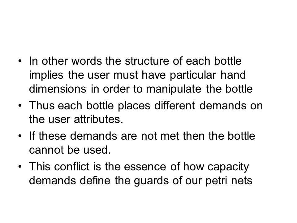 In other words the structure of each bottle implies the user must have particular hand dimensions in order to manipulate the bottle