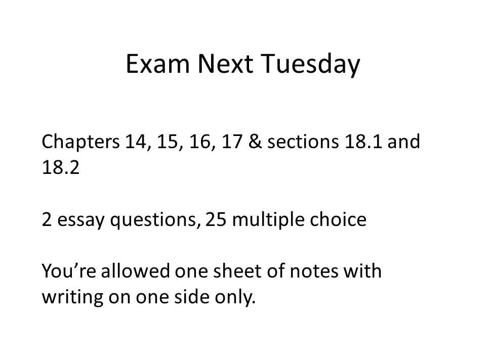 Exam Next Tuesday Chapters 14, 15, 16, 17 & sections 18.1 and 18.2