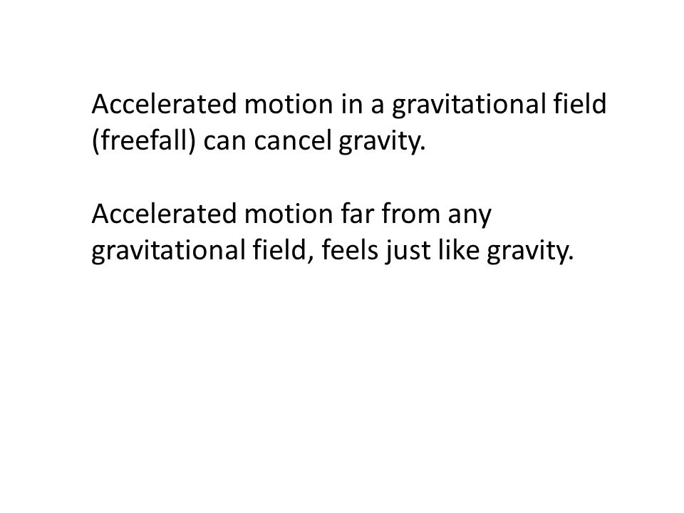 Accelerated motion in a gravitational field (freefall) can cancel gravity.