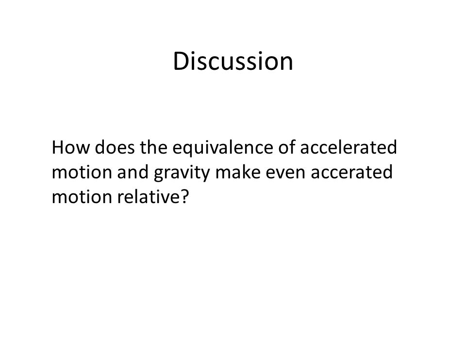Discussion How does the equivalence of accelerated motion and gravity make even accerated motion relative