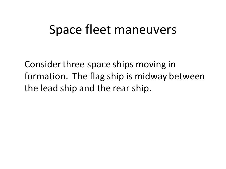 Space fleet maneuvers Consider three space ships moving in formation.