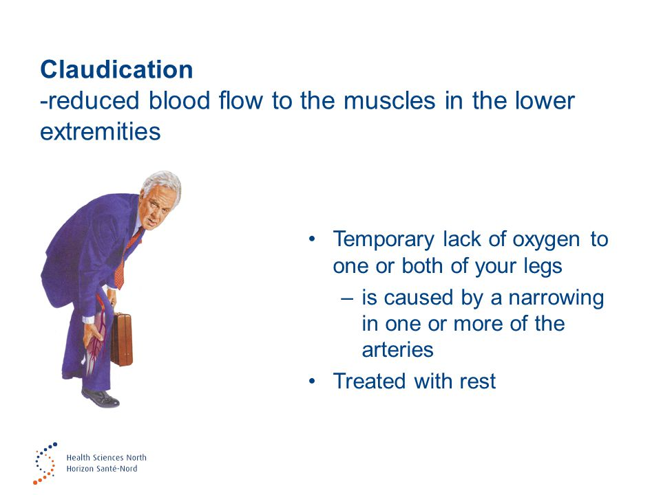 Claudication -reduced blood flow to the muscles in the lower extremities