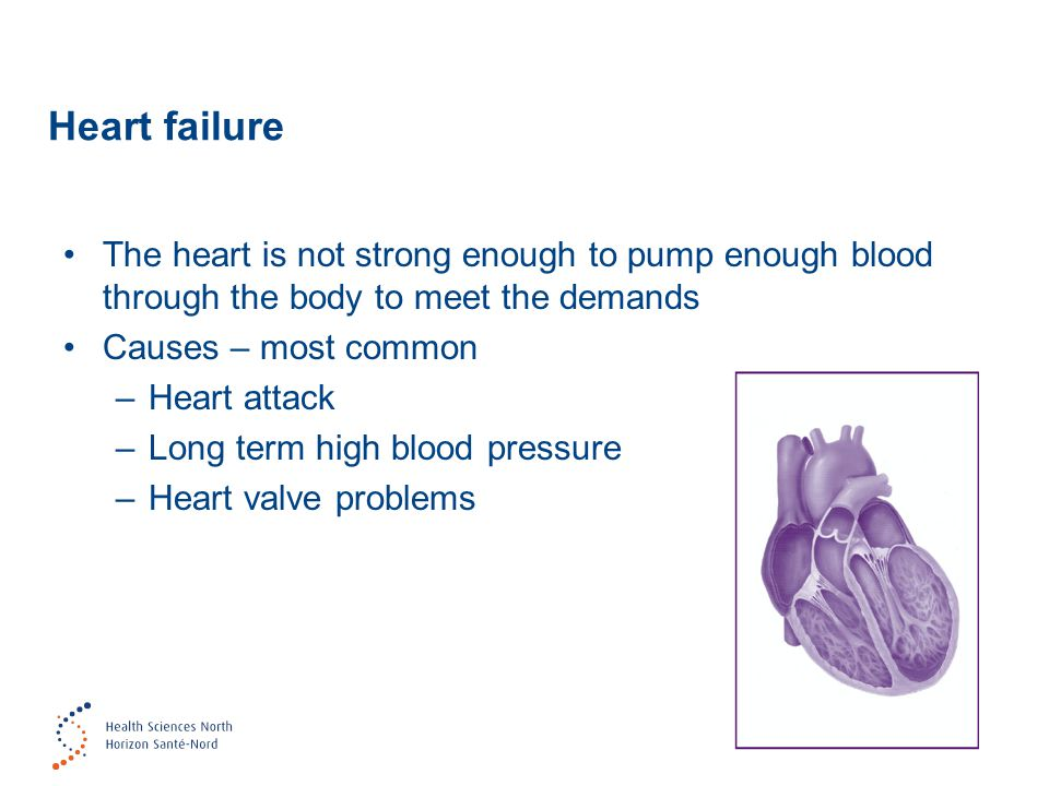 Heart failure The heart is not strong enough to pump enough blood through the body to meet the demands.