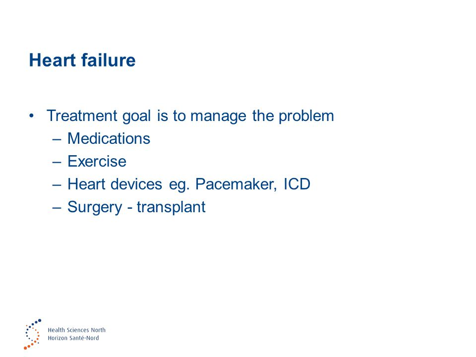 Heart failure Treatment goal is to manage the problem Medications