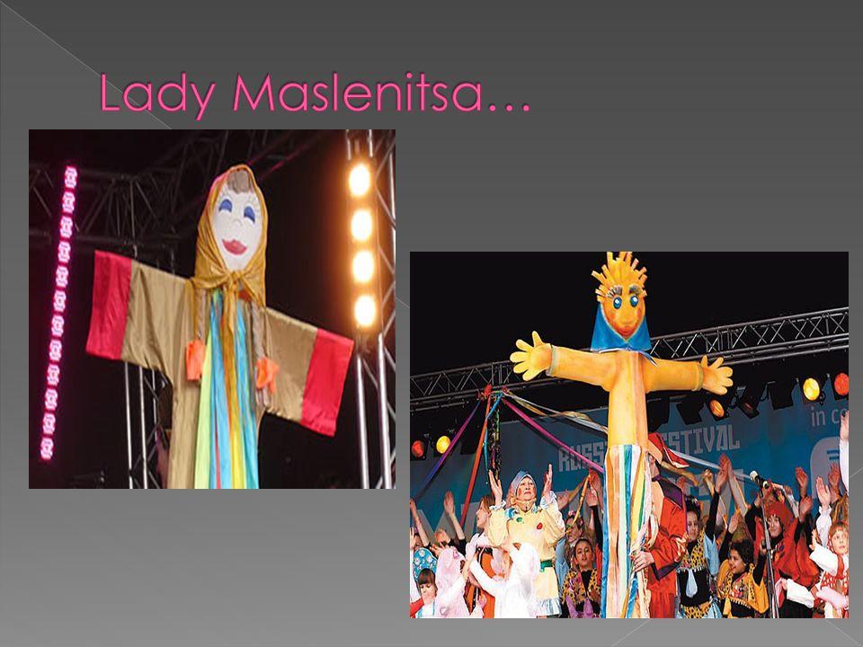 Lady Maslenitsa…