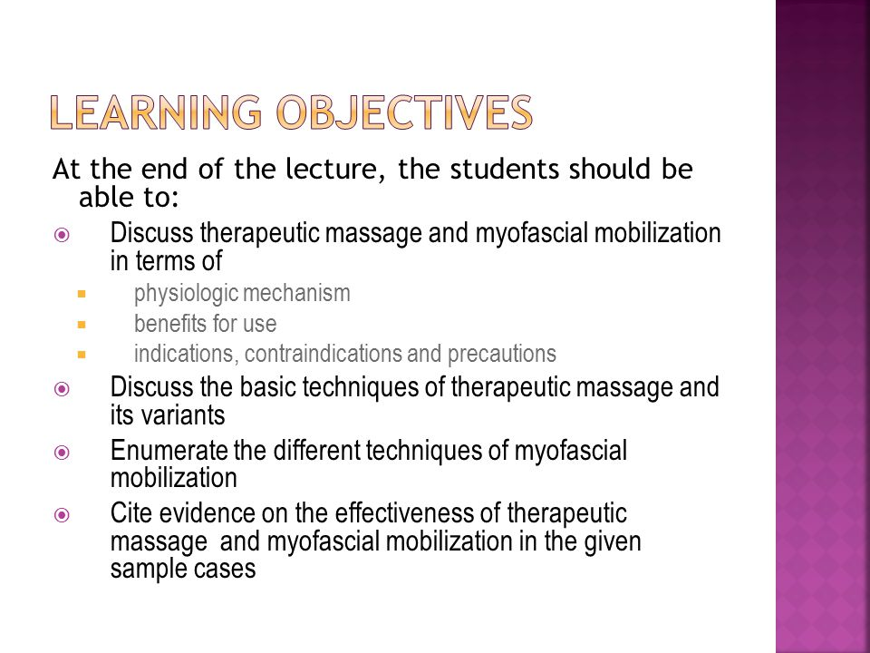 Learning objectives At the end of the lecture, the students should be able to: Discuss therapeutic massage and myofascial mobilization in terms of.