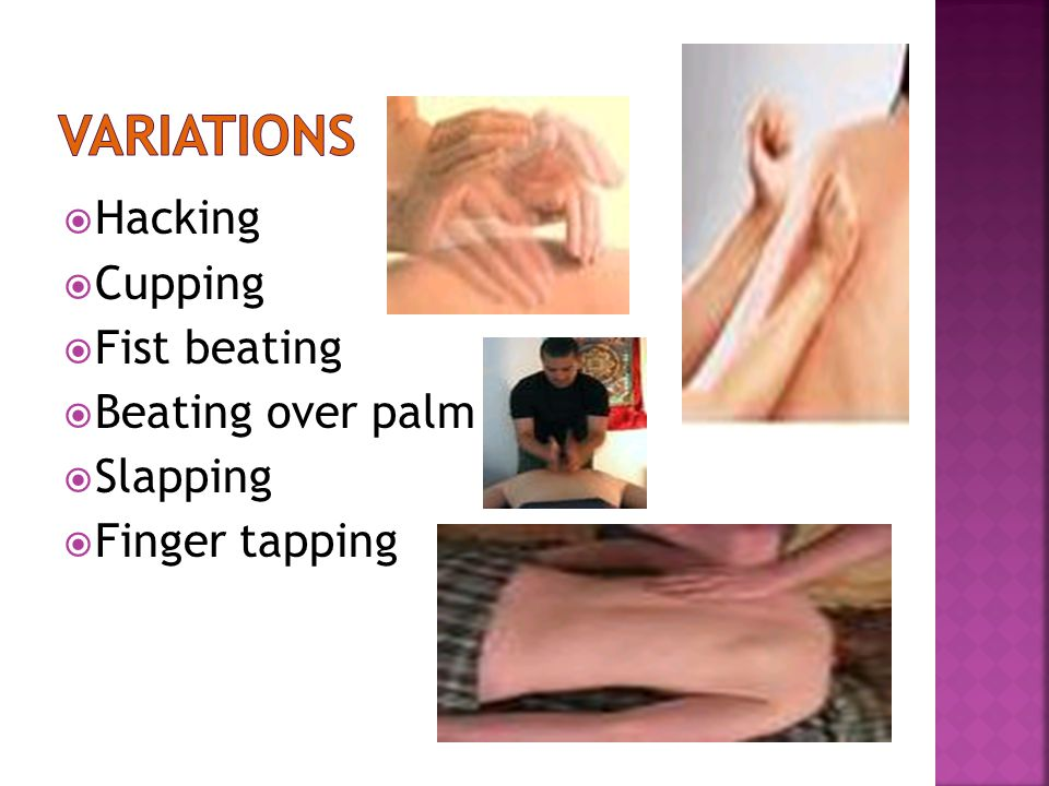 variations Hacking Cupping Fist beating Beating over palm Slapping