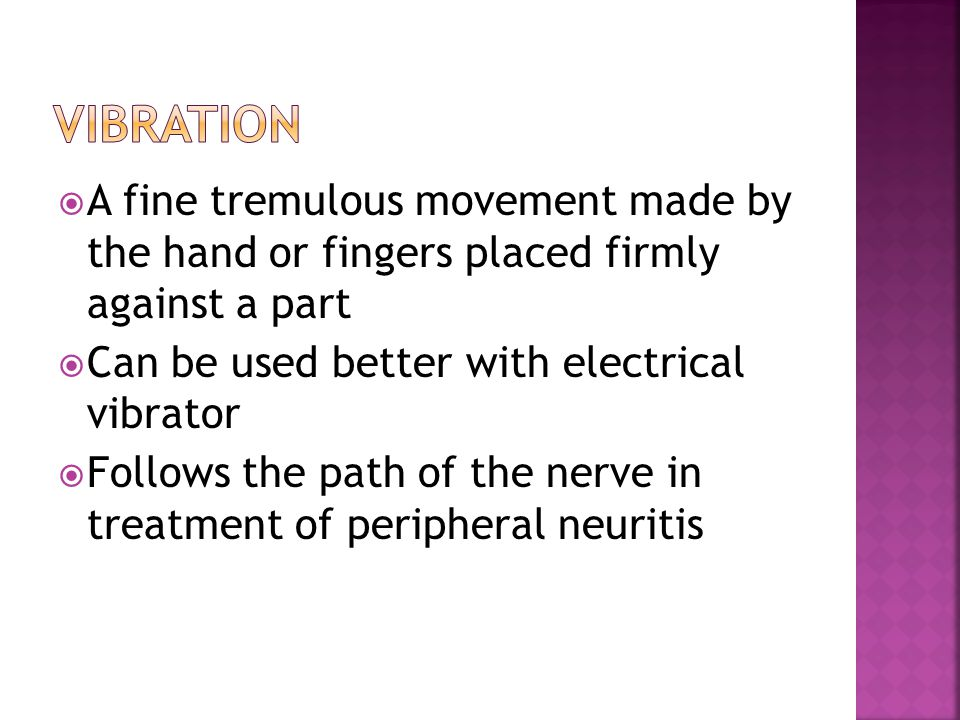 vibration A fine tremulous movement made by the hand or fingers placed firmly against a part. Can be used better with electrical vibrator.