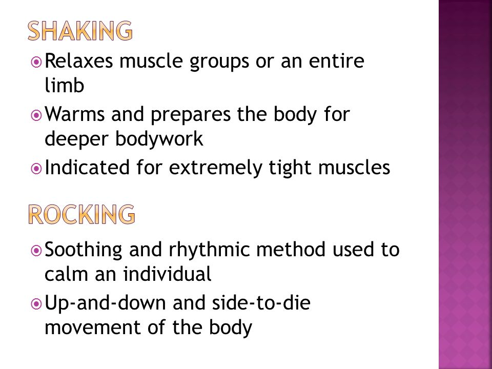 shaking Rocking Relaxes muscle groups or an entire limb