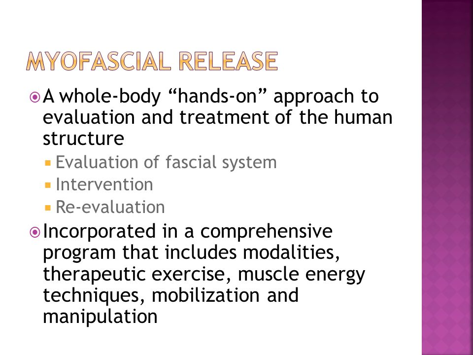 Myofascial release A whole-body hands-on approach to evaluation and treatment of the human structure.