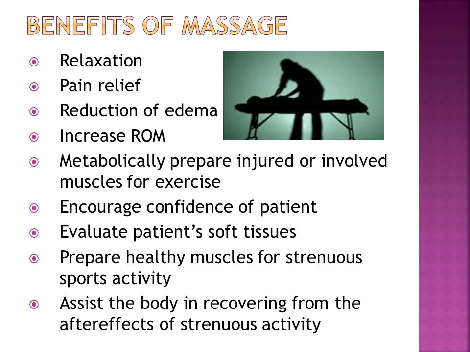 Benefits of massage Relaxation Pain relief Reduction of edema