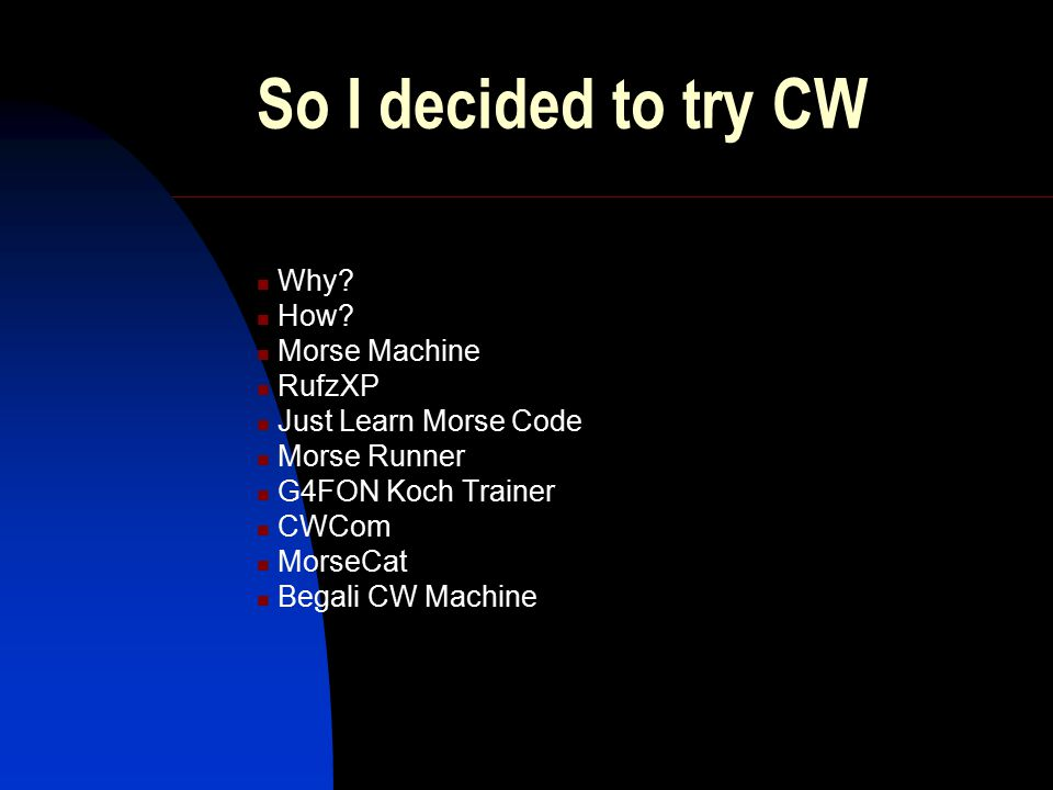 So I decided to try CW Why How Morse Machine RufzXP