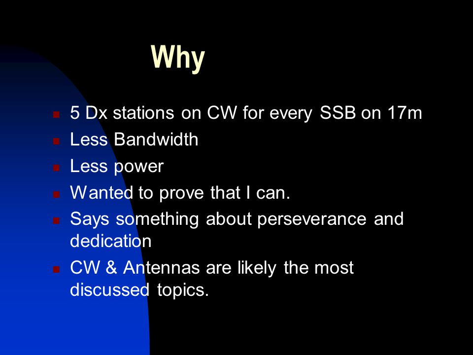 Why 5 Dx stations on CW for every SSB on 17m Less Bandwidth Less power