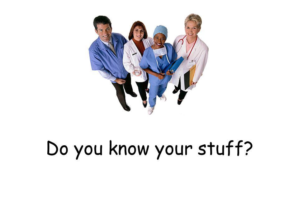 Do you know your stuff Do you know your stuff