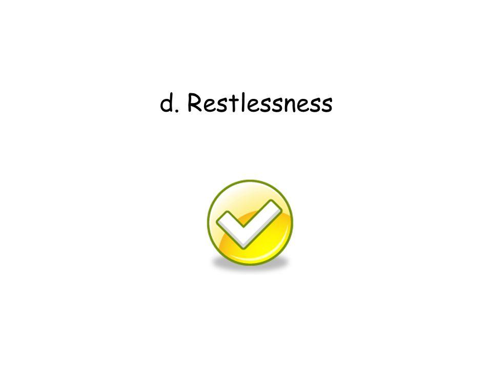 d. Restlessness