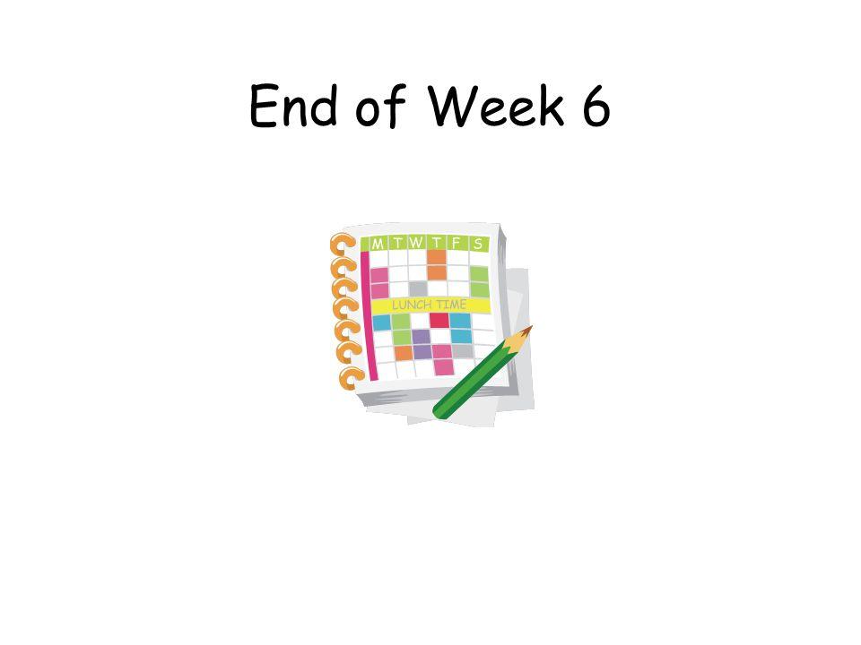 End of Week 6