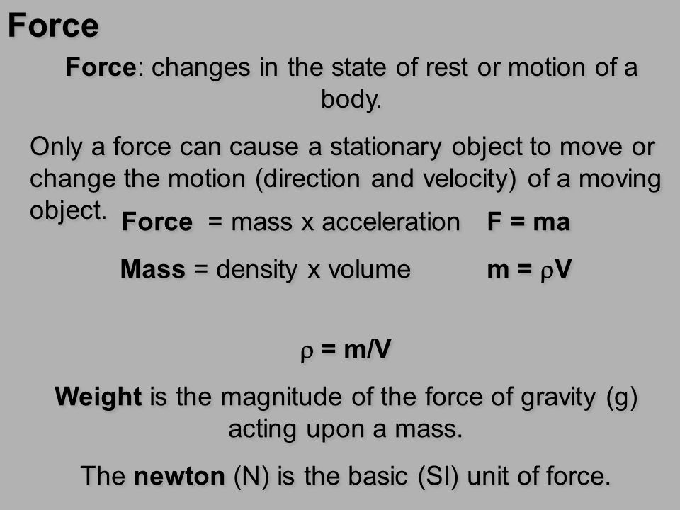 Force Force: changes in the state of rest or motion of a body.