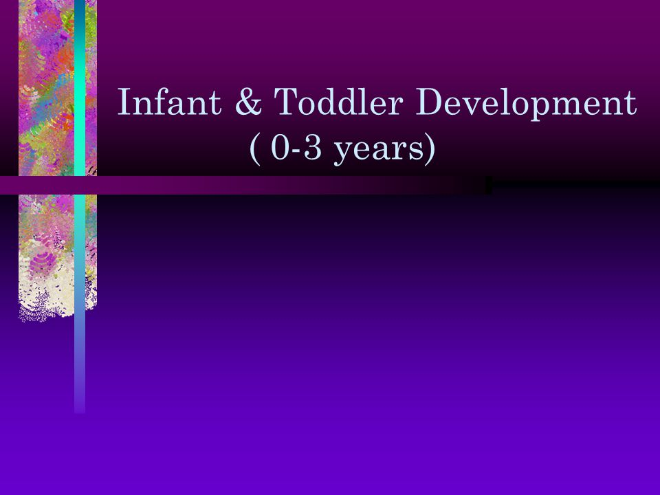 Infant & Toddler Development ( 0-3 years)