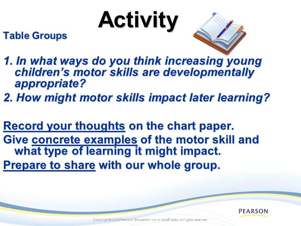 Activity Table Groups. 1. In what ways do you think increasing young children's motor skills are developmentally appropriate
