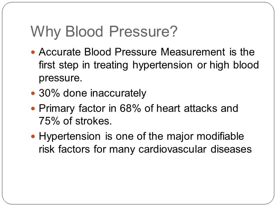 Why Blood Pressure Accurate Blood Pressure Measurement is the first step in treating hypertension or high blood pressure.