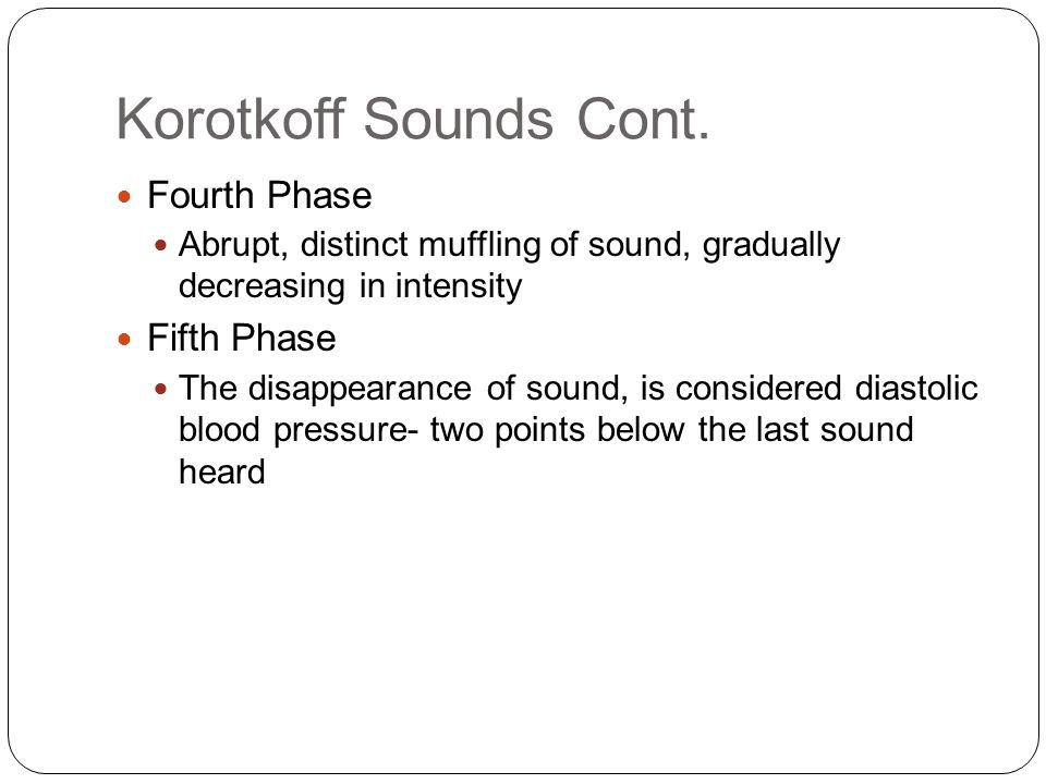 Korotkoff Sounds Cont. Fourth Phase Fifth Phase