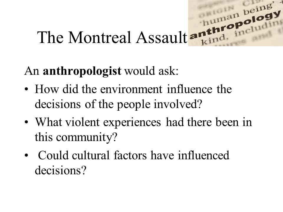 The Montreal Assault An anthropologist would ask: