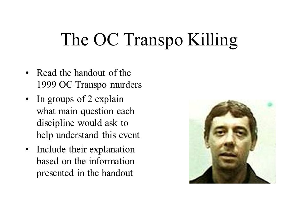 The OC Transpo Killing Read the handout of the 1999 OC Transpo murders