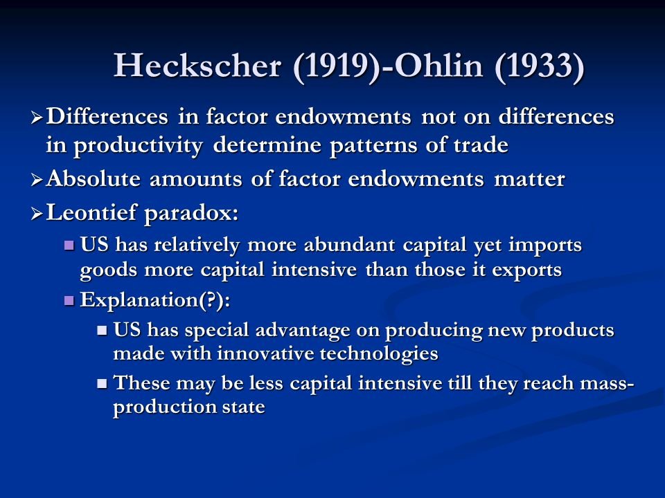 Heckscher (1919)-Ohlin (1933) Differences in factor endowments not on differences in productivity determine patterns of trade.