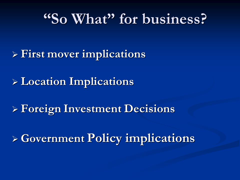 So What for business First mover implications Location Implications
