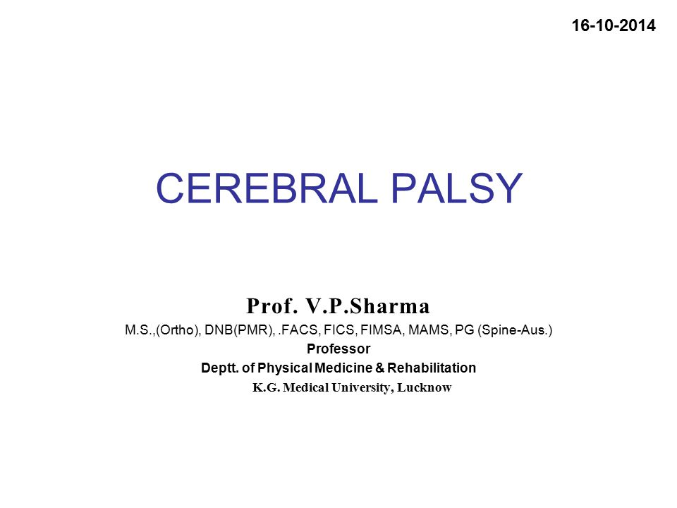CEREBRAL PALSY Prof. V.P.Sharma 16-10-2014
